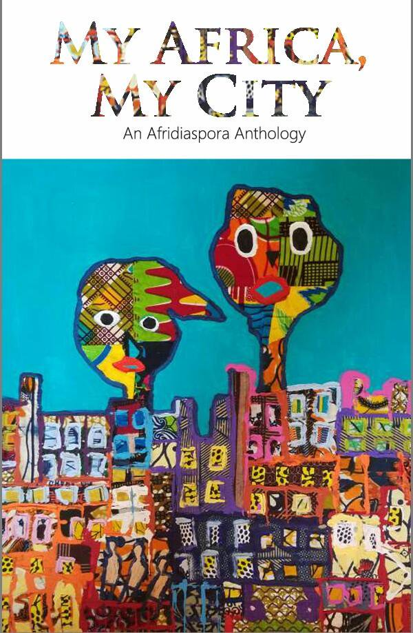 """""""Promising, But A Tad Lazy"""" – A Review Of The Afridiaspora Anthology """"My Africa, My City"""" by Jerry Chiemeke"""