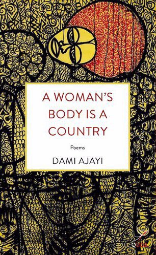 """Not Mind-Blowing, But Reflective – A Review Of Dami Ajayi's """"A Woman's Body Is A Country"""" by Jerry Chiemeke"""