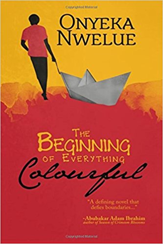 "Great Idea, Roughly Executed – A Review of Onyeka Nwelue's ""The Beginning Of Everything Colourful"" by Jerry Chiemeke"